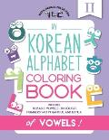 My Korean Alphabet Coloring Book of Vowels: Includes 10 Basic Vowels, 13 Colors and Numbers 1-10 in Hangul and Hanja