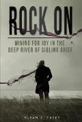Rock On: Mining for Joy in the Deep River of Sibling Grief