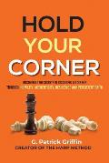 Hold Your Corner: Discovering The Secrets To Successful Leadership Through Humility, Authenticity, Resilience and Persistent Faith