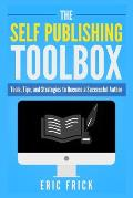 The Self Publishing Toolbox: Tools, Tips, and Strategies for Becoming a Successful Author