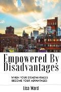 Empowered By Disadvantages: When Your Disadvantages Become Your Advantages