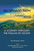 An Upward Path of a Disciple: A Journey Through the Psalms of Ascent