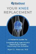 Your Knee Replacement: A Patient's Guide To: Understanding Knee Arthritis, Preparing for Surgery, Maximizing Your Outcome
