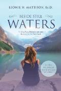 Beside Still Waters: Finding Rest, Refreshment, and Restoration for your Soul