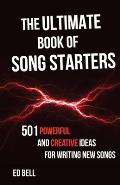 The Ultimate Book of Song Starters: 501 Powerful and Creative Ideas for Writing New Songs