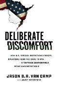 Deliberate Discomfort How US Special Operations Forces Overcome Fear & Dare to Win By Getting Comfortable Being Uncomfortable