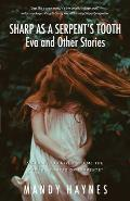 Sharp as a Serpent's Tooth: Eva and other stories