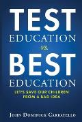 TEST Education vs. BEST Education: Let's Save Our Children from a Bad Idea