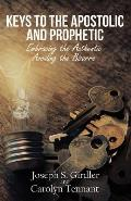 Keys to the Apostolic and Prophetic: Embracing the Authentic-Avoiding the Bizarre