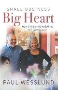 Small Business Big Heart: How One Family Redefined the Bottom Line