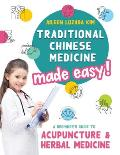 Traditional Chinese Medicine Made Easy!: A Beginner's Guide to Acupuncture and Herbal Medicine