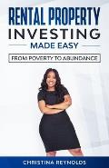 Rental Property Investing Made Easy: From Poverty to Abundance
