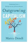 Outgrowing Capitalism: Rethinking Money to Reshape Society and Pursue Purpose