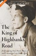 The King of Highbanks Road: Rediscovering Dad, Rural America, and Learning to Love Home Again
