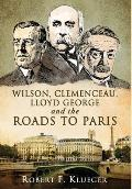 Wilson, Clemenceau, Lloyd George and the Roads to Paris