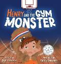 Henry and the Gym Monster: Children's picture book about taking responsibility ages 4-8 (Improving Social Skills in the Gym Setting)