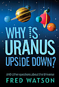 Why Is Uranus Upside Down?: And Other Questions about the Universe