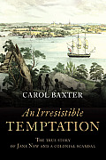 An Irresistible Temptation: The True Story of Jane New and a Colonial Scandal