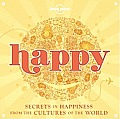 Lonely Planet Happy Secrets to Happiness From the Cultures of the World