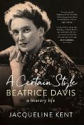 A Certain Style: Beatrice Davis, a literary life, 2nd Edition