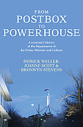 From Postbox to Powerhouse: A Centenary History of the Department of the Prime Minister and Cabinet 1911-2010