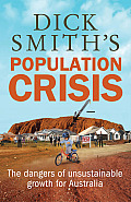 Dick Smith's Population Crisis: The Dangers of Unsustainable Growth for Australia
