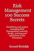 Risk Management 100 Success Secrets: Identifying and Project Managing Risk Management Research, Design, Training and Operations in the Enterprise