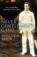 Never a Gentleman's Game: the Scandal-filled Early Years of Test Cricket