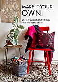 Make It Your Own 25 Stylish Projects for Your Home