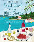 Roast Lamb In the Olive Groves A Mediterranean Cookbook