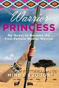 Warrior Princess My Quest to Become the First Female Maasai Warrior