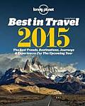 Lonely Planet Best in Travel 2015 The Best Trends Destinations Journeys & Experiences For the Year Ahead