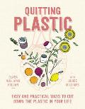 Quitting Plastic Easy & Practical Ways to Cut Down the Plastic in Your Life