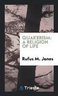 Quakerism: A Religion of Life