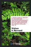 A Genealogical History of the Concord Harwoods Descendants of Nathaniel Harwood, Son of John Harwood, of London, England, Vol. III