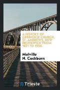 A History of Greenock Church, St. Andrews, New Brunswick from 1821 to 1906.