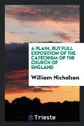 A Plain, But Full Exposition of the Catechism of the Church of England