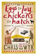 Eggs To Lay, Chickens To Hatch: a Memoir