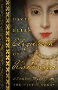 Elizabeth of Bohemia: A Novel about Elizabeth Stuart, the Winter Queen