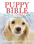 Puppy Bible The Ultimate Week By Week Guide to Raising Your Puppy