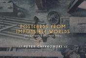 Postcards From Impossible Worlds The Collected Shortest Story