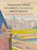 Vancouver Island Scoundrels Eccentrics & Originals Tales from the Library Vault
