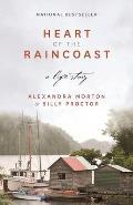 Heart of the Raincoast A Life Story