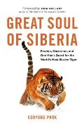 Great Soul of Siberia Passion Obsession & the Quest for the Worlds Most Elusive Tiger