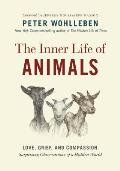 The Inner Life of Animals: Love, Grief, and Compassion-Surprising Observations of a Hidden World