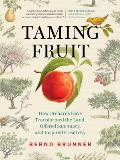 Taming Fruit: How Orchards Have Transformed the Land, Offered Sanctuary, and Inspired Creativity