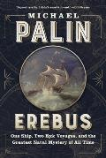 Erebus One Ship Two Epic Voyages & the Greatest Naval Mystery of All Time