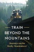 Train Beyond the Mountains: Journeys on the Rocky Mountaineer