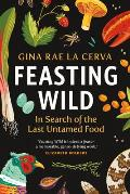Feasting Wild In Search of the Last Untamed Food