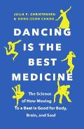Dancing Is the Best Medicine: The Science of How Moving to a Beat Is Good for Body, Brain, and Soul
